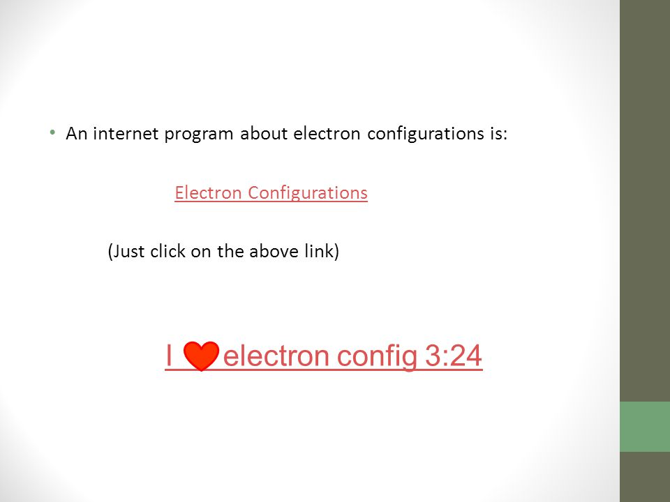 An internet program about electron configurations is: Electron Configurations (Just click on the above link) I electron config 3:24