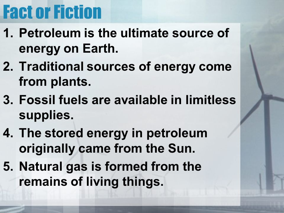 Fact or Fiction – Answers 13.Biomass energy sources are nonpolluting. Fiction
