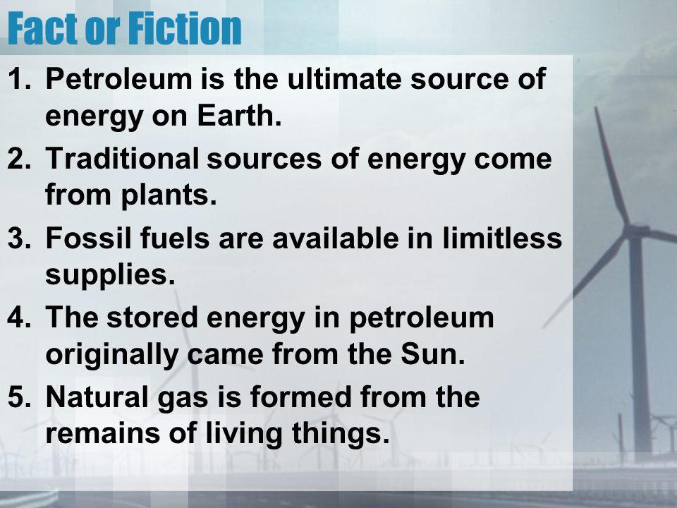 Fact or Fiction 6.Alternative energy sources are renewable sources.