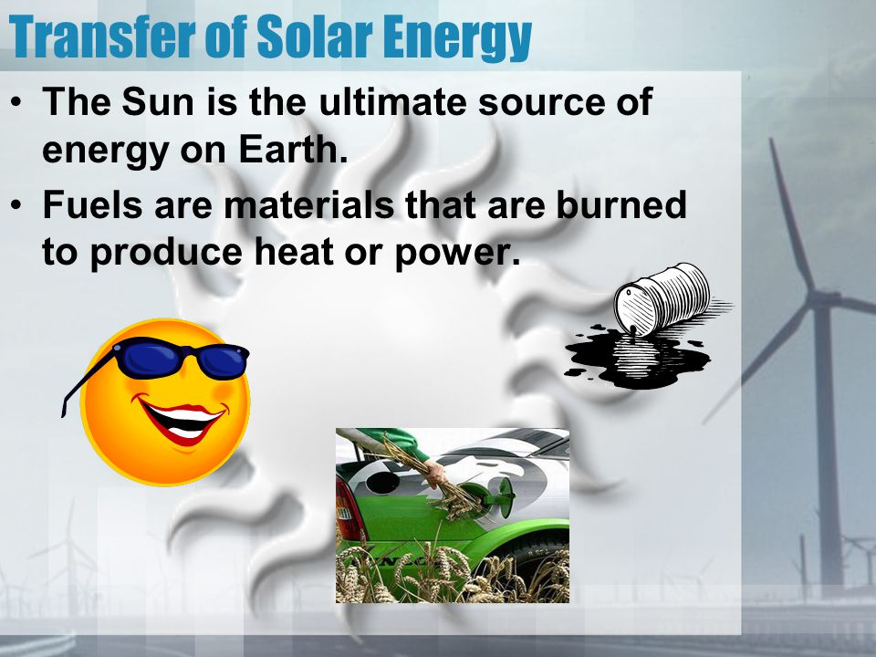 Solar Energy Photovoltaic Cells –convert solar energy into electrical energy that is stored in batteries