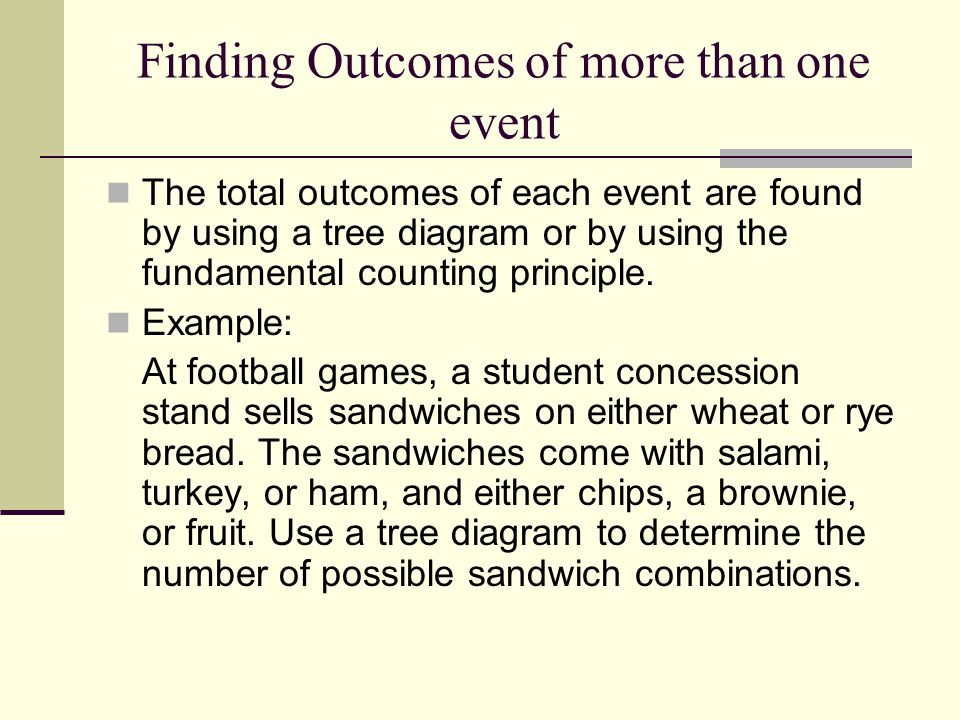 Finding Outcomes of more than one event The total outcomes of each event are found by using a tree diagram or by using the fundamental counting princi