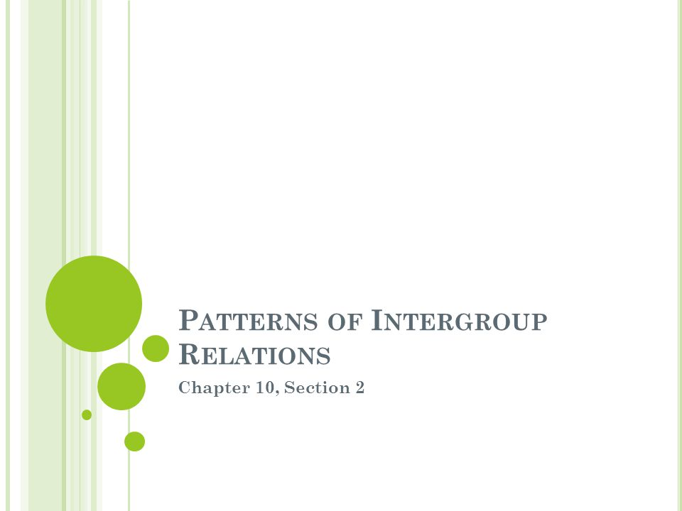 P ATTERNS OF I NTERGROUP R ELATIONS Chapter 10, Section 2