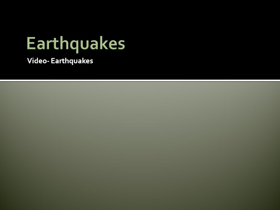Video- Earthquakes