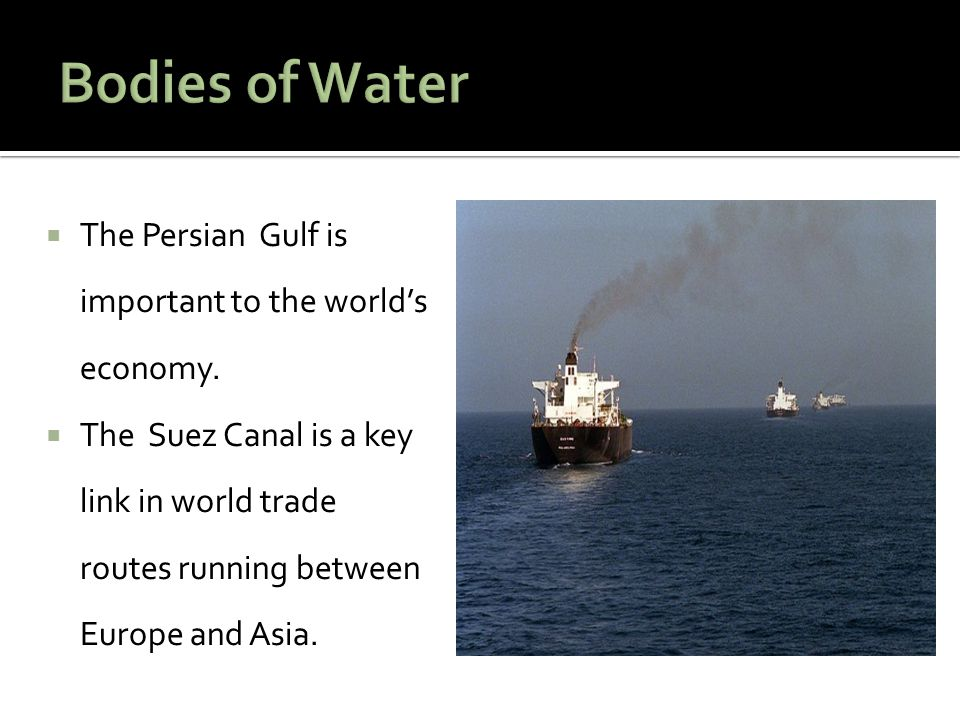  The Persian Gulf is important to the world's economy.