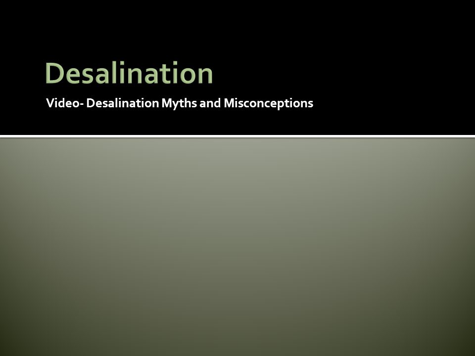 Video- Desalination Myths and Misconceptions