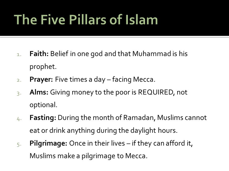 1.Faith: Belief in one god and that Muhammad is his prophet.