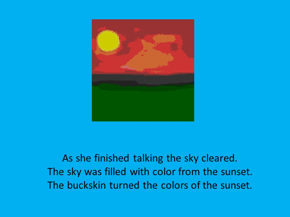She said, Find a buckskin as white as this once. Paint the sunset on it.