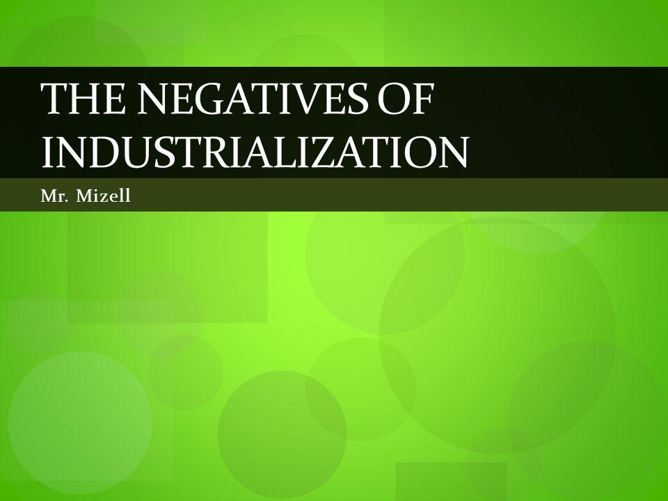 Mr. Mizell THE NEGATIVES OF INDUSTRIALIZATION