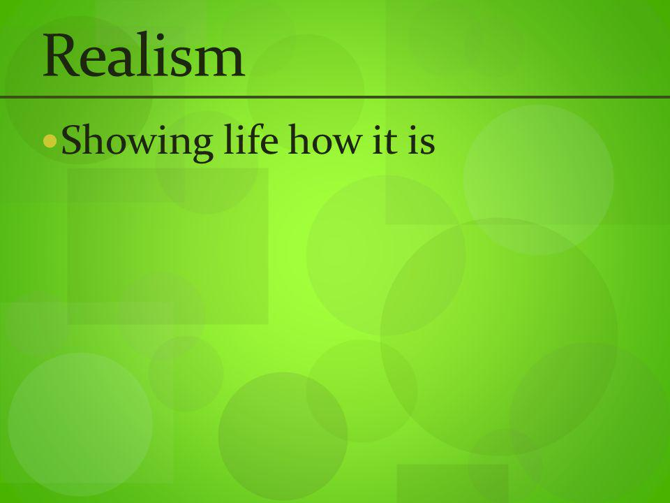 Realism Showing life how it is