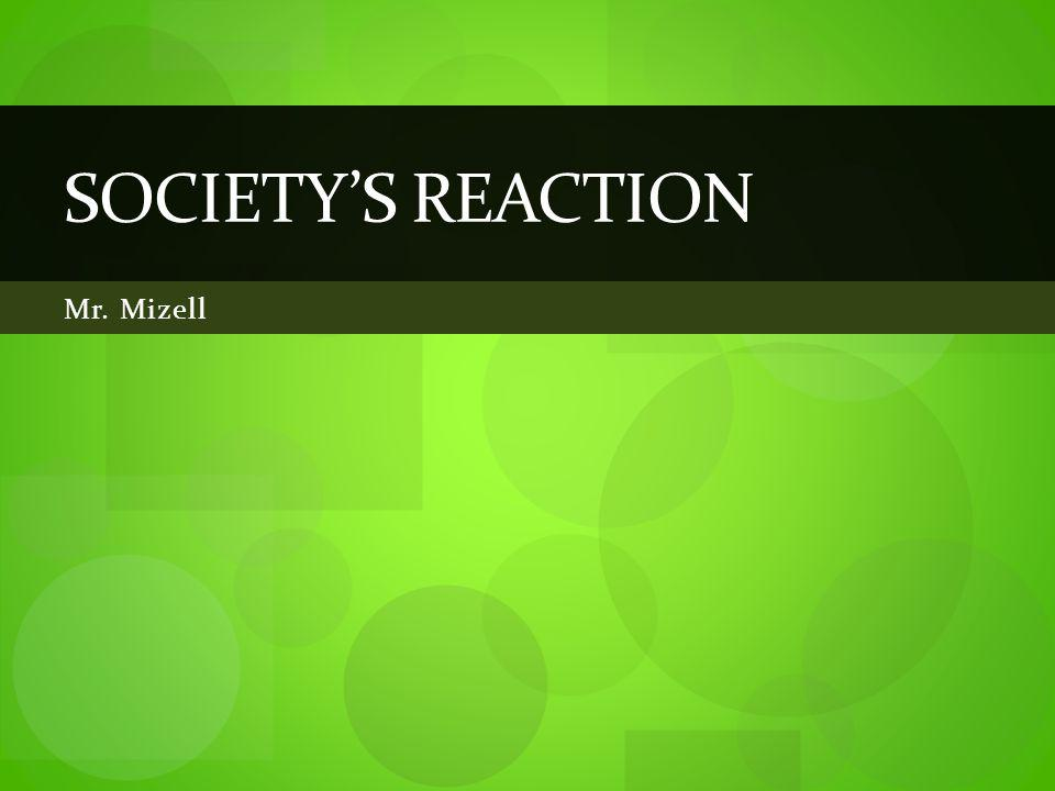 Mr. Mizell SOCIETY'S REACTION