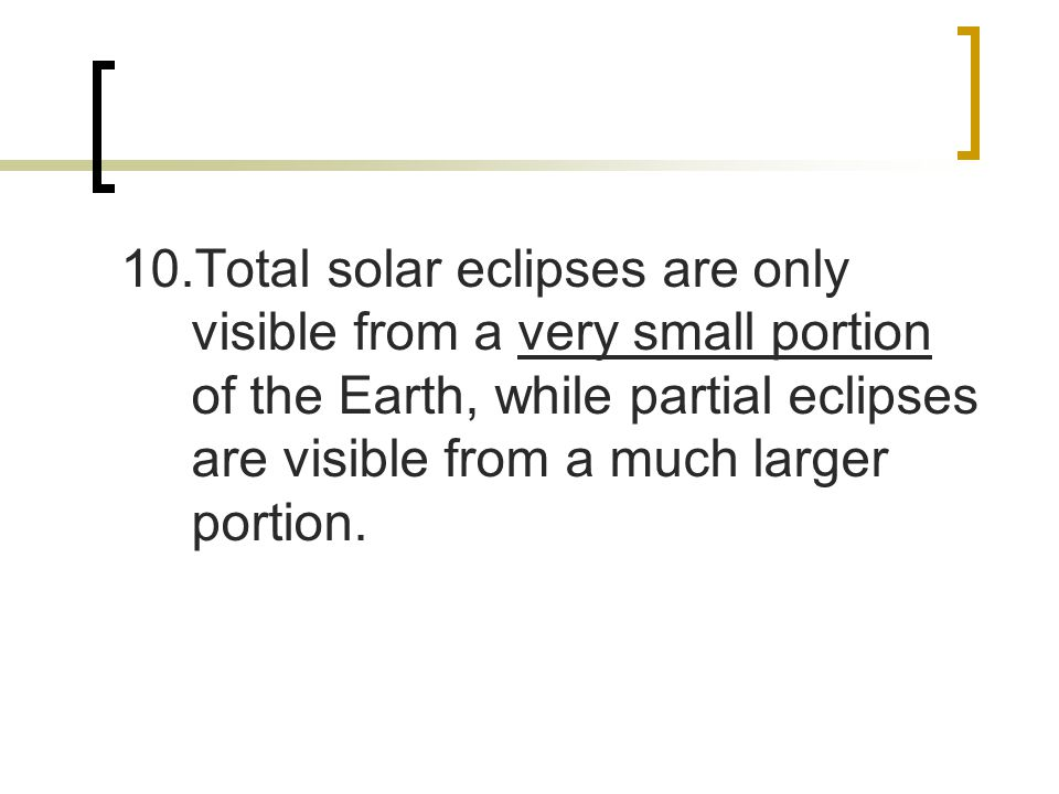 11.Only when the Moon crosses the ecliptic is it possible for the proper alignment for a solar eclipse to occur.