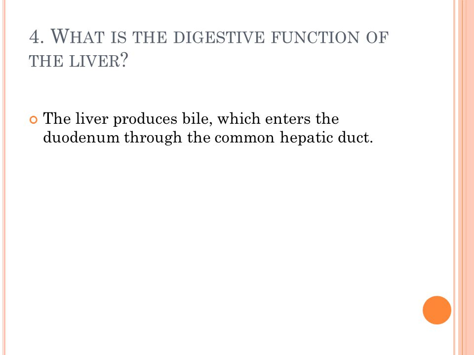 5.W HAT IS BILE COMPOSED OF . W HAT IS THE FUNCTION OF BILE SALTS .