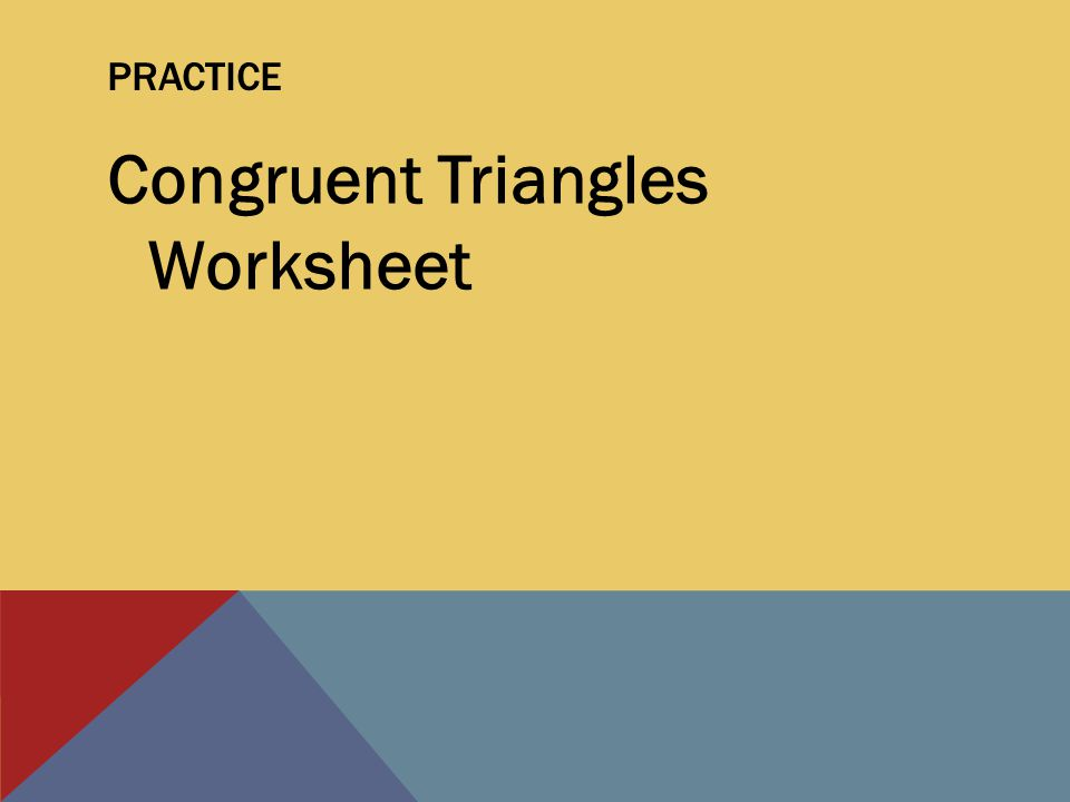 PRACTICE Congruent Triangles Worksheet