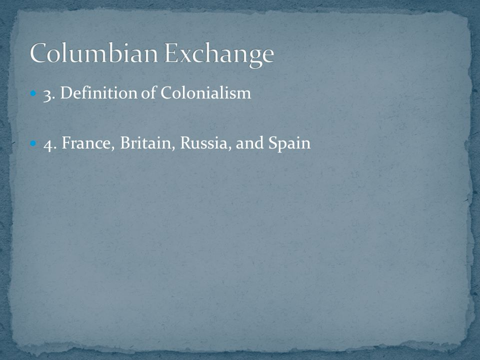3. Definition of Colonialism 4. France, Britain, Russia, and Spain