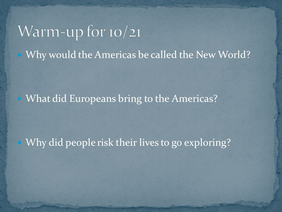 Why would the Americas be called the New World. What did Europeans bring to the Americas.