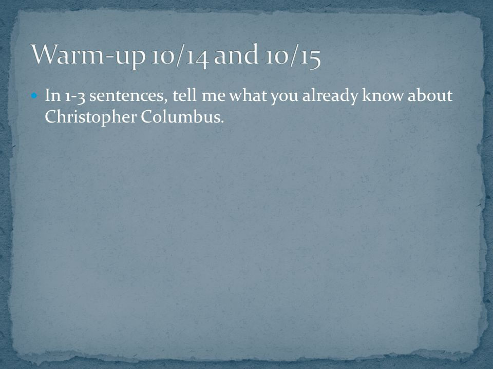 In 1-3 sentences, tell me what you already know about Christopher Columbus.