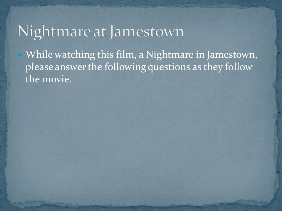 While watching this film, a Nightmare in Jamestown, please answer the following questions as they follow the movie.