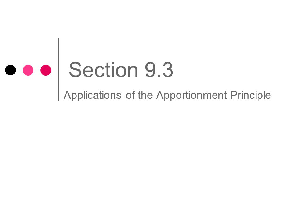 Section 9.3 Applications of the Apportionment Principle