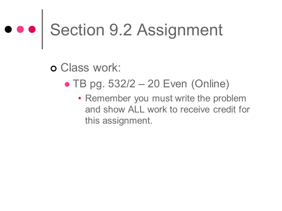 Section 9.2 Assignment Class work: TB pg.