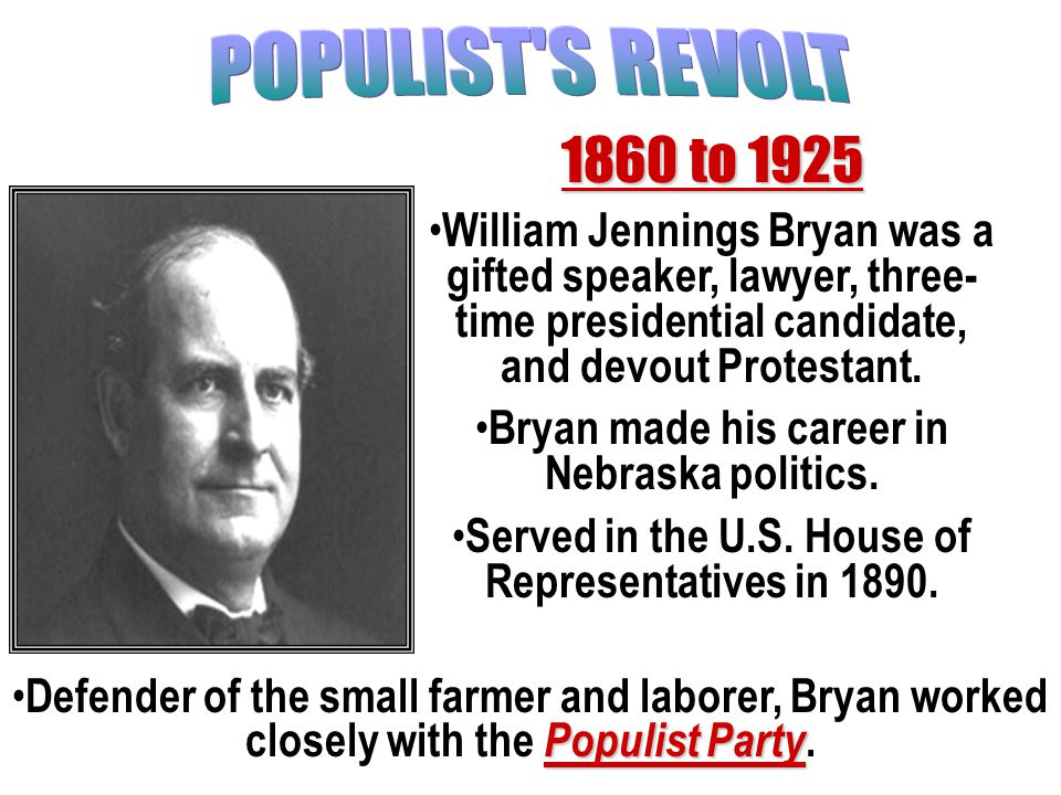 1860 to 1925 William Jennings Bryan was a gifted speaker, lawyer, three- time presidential candidate, and devout Protestant.