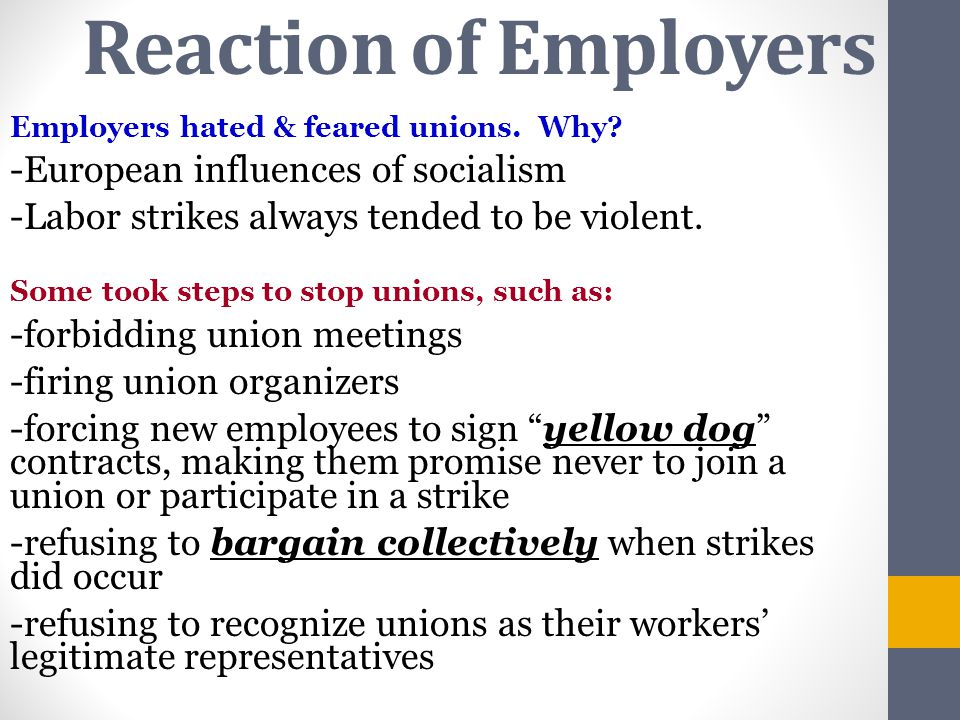 Reaction of Employers Employers hated & feared unions. Why? -European influences of socialism -Labor strikes always tended to be violent. Some took st