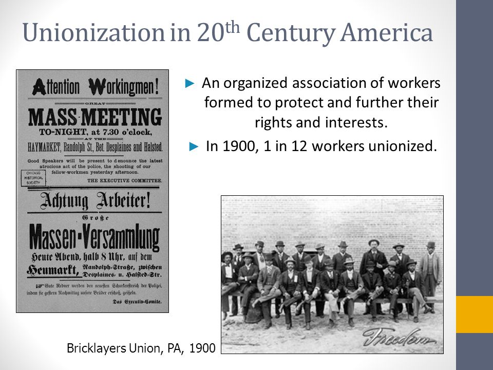 Unionization in 20 th Century America ► An organized association of workers formed to protect andfurther their rights and interests. ► An organized as