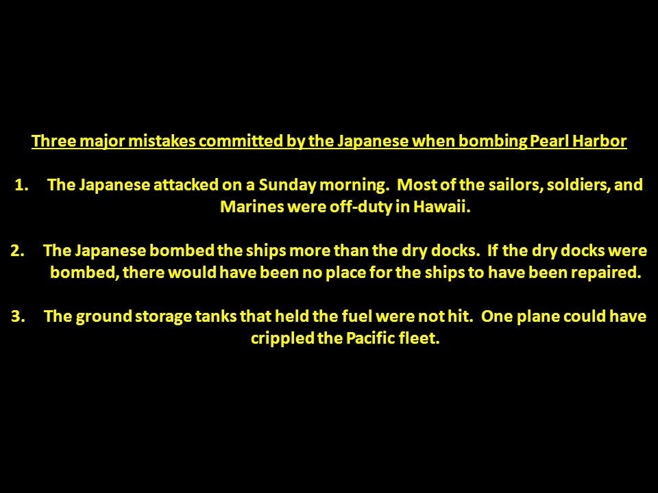 Three major mistakes committed by the Japanese when bombing Pearl Harbor 1.The Japanese attacked on a Sunday morning. Most of the sailors, soldiers, a