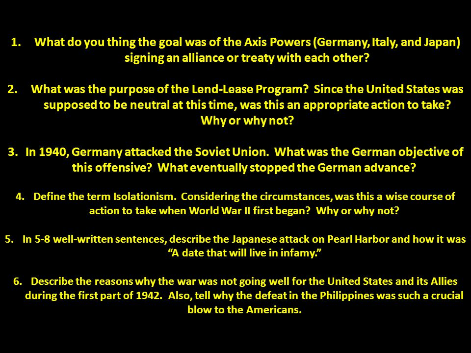 1.What do you thing the goal was of the Axis Powers (Germany, Italy, and Japan) signing an alliance or treaty with each other? 2.What was the purpose