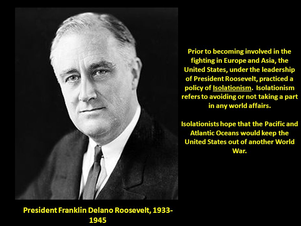 Prior to becoming involved in the fighting in Europe and Asia, the United States, under the leadership of President Roosevelt, practiced a policy of I