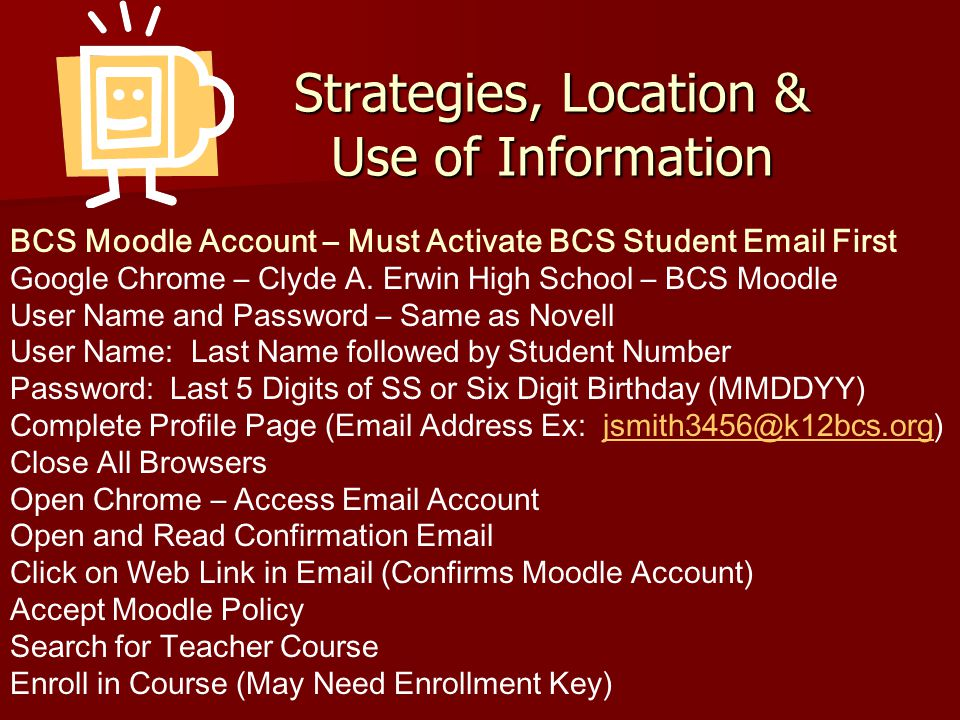 Strategies, Location & Use of Information BCS Moodle Account – Must Activate BCS Student Email First Google Chrome – Clyde A.