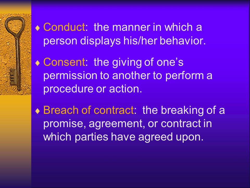  Conduct: the manner in which a person displays his/her behavior.