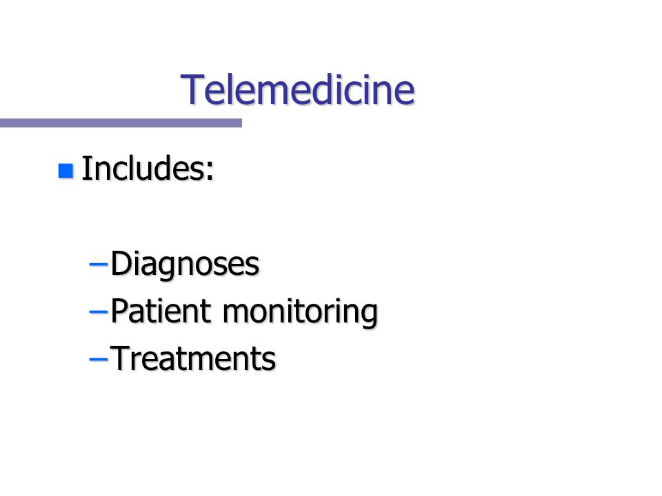 Telemedicine n Includes: –Diagnoses –Patient monitoring –Treatments