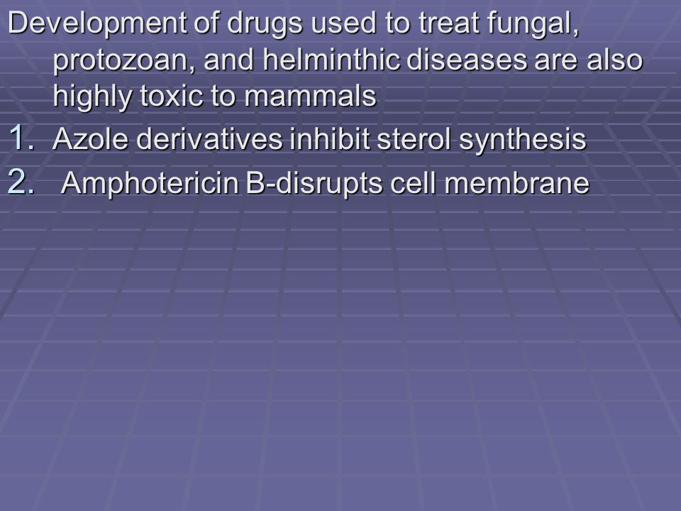 Development of drugs used to treat fungal, protozoan, and helminthic diseases are also highly toxic to mammals 1.