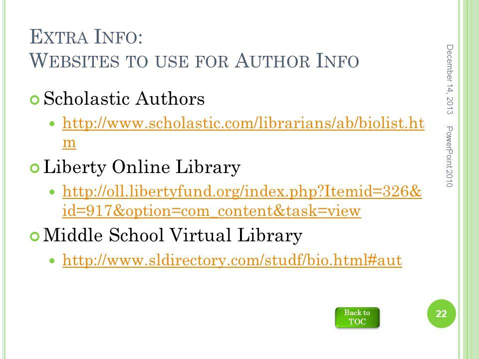 E XTRA I NFO : W EBSITES TO USE FOR A UTHOR I NFO Scholastic Authors http://www.scholastic.com/librarians/ab/biolist.ht m http://www.scholastic.com/li