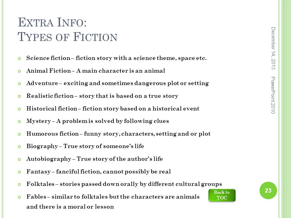 E XTRA I NFO : T YPES OF F ICTION Science fiction – fiction story with a science theme, space etc.