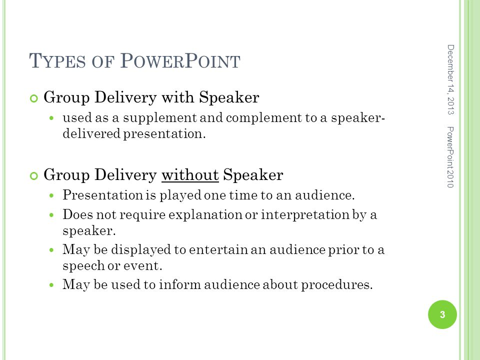 T YPES OF P OWER P OINT Group Delivery with Speaker used as a supplement and complement to a speaker- delivered presentation. Group Delivery without S