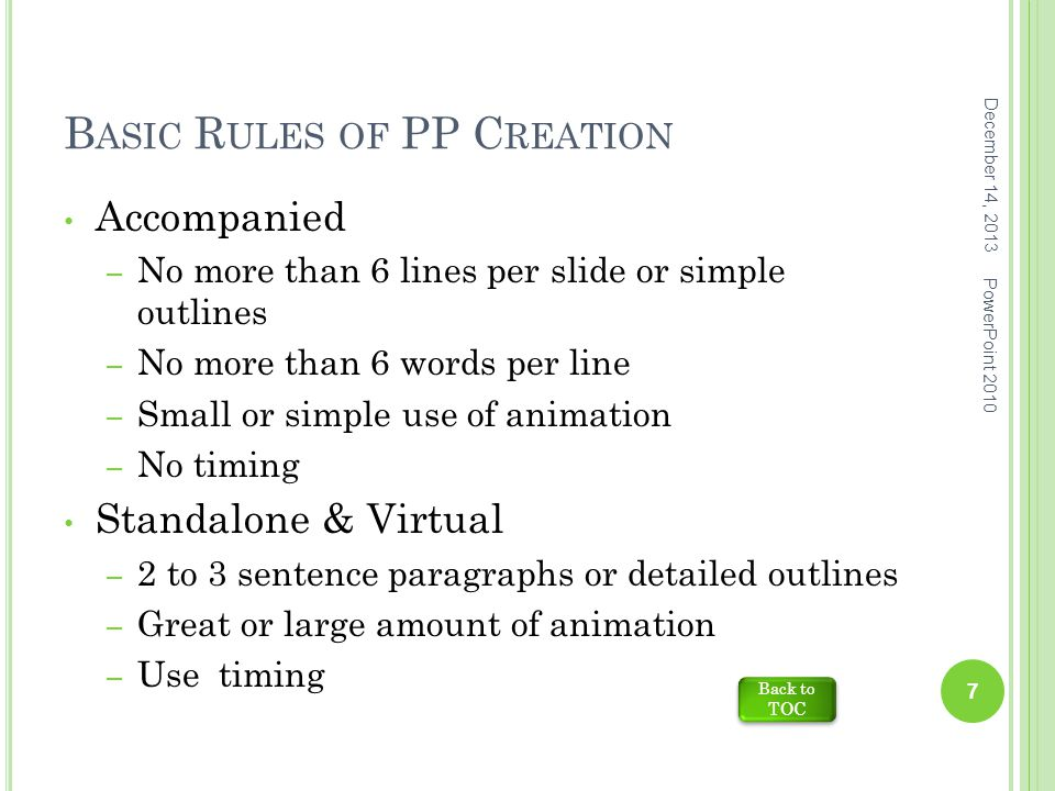 B ASIC R ULES OF PP C REATION Accompanied – No more than 6 lines per slide or simple outlines – No more than 6 words per line – Small or simple use of