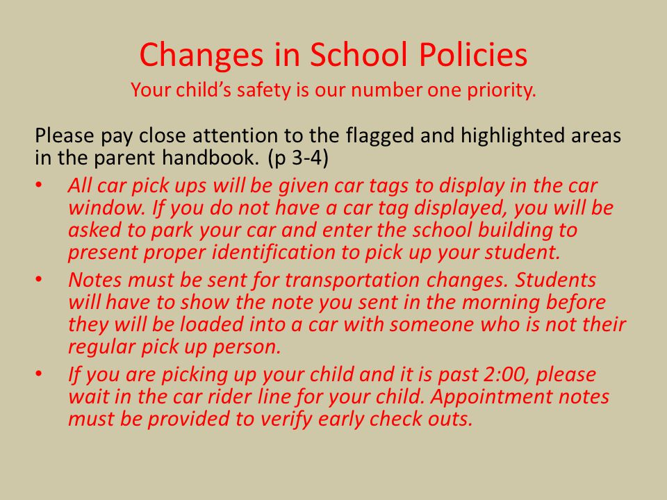 Changes in School Policies Your child's safety is our number one priority. Please pay close attention to the flagged and highlighted areas in the pare