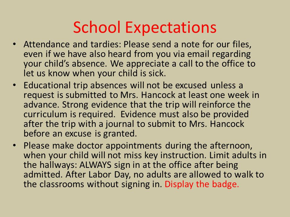 School Expectations Attendance and tardies: Please send a note for our files, even if we have also heard from you via email regarding your child's abs