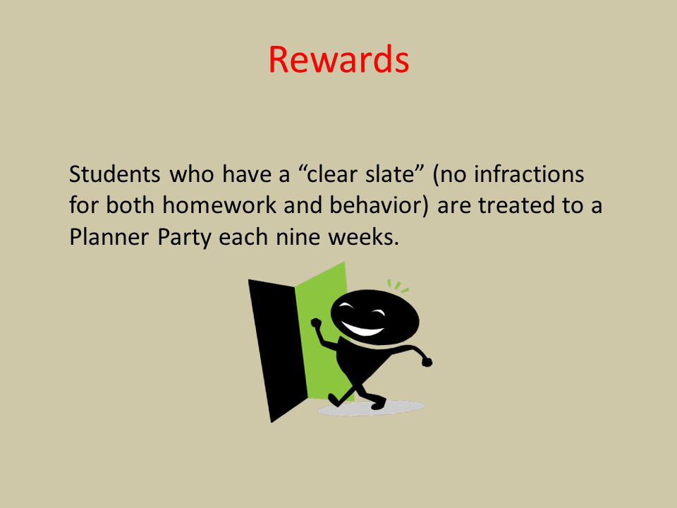 "Rewards Students who have a ""clear slate"" (no infractions for both homework and behavior) are treated to a Planner Party each nine weeks."