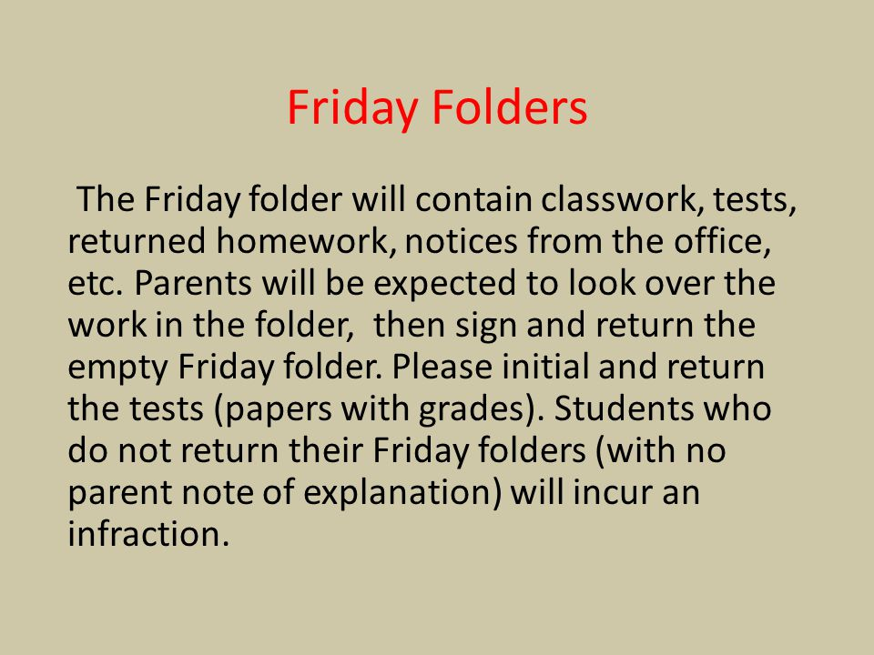 Friday Folders The Friday folder will contain classwork, tests, returned homework, notices from the office, etc. Parents will be expected to look over