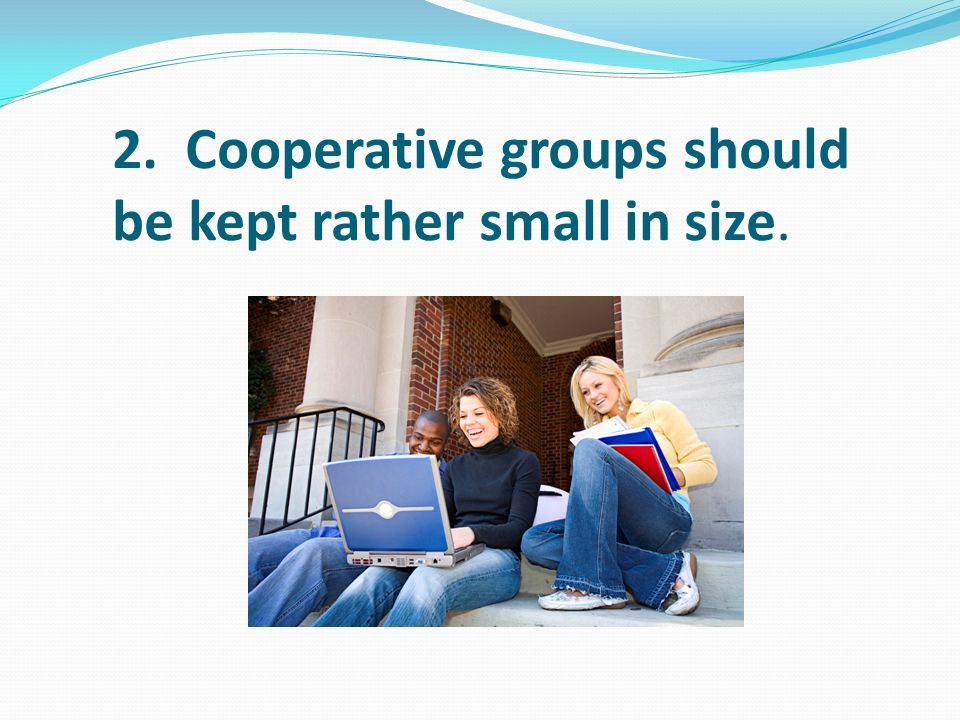 2. Cooperative groups should be kept rather small in size.