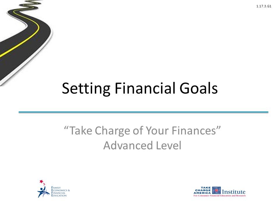 1.17.3.G1 Setting Financial Goals Take Charge of Your Finances Advanced Level
