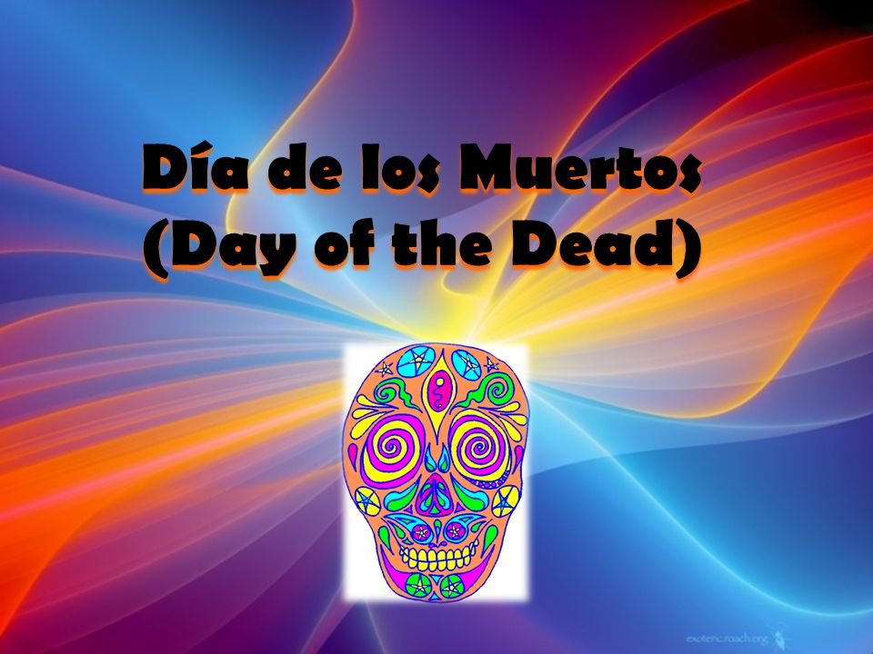 Day of the Dead is also known as All Souls Day.
