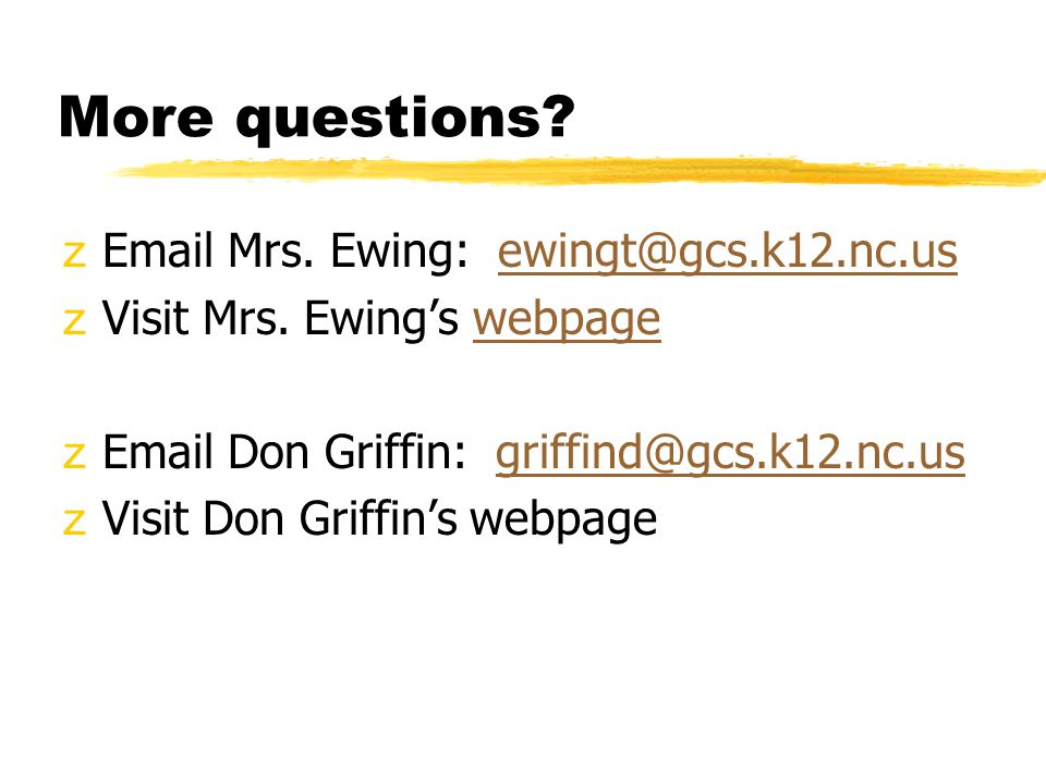 More questions. zEmail Mrs. Ewing: ewingt@gcs.k12.nc.usewingt@gcs.k12.nc.us zVisit Mrs.