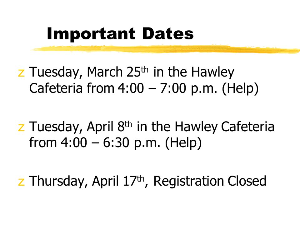 Important Dates zTuesday, March 25 th in the Hawley Cafeteria from 4:00 – 7:00 p.m.