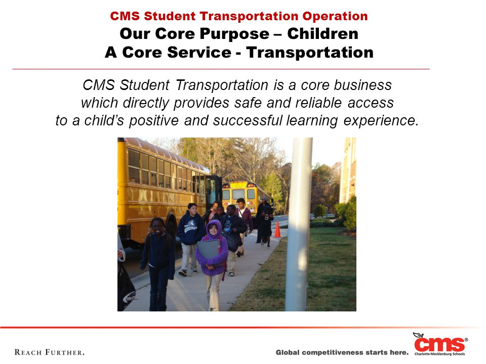 CMS Student Transportation is a core business which directly provides safe and reliable access to a child's positive and successful learning experience.