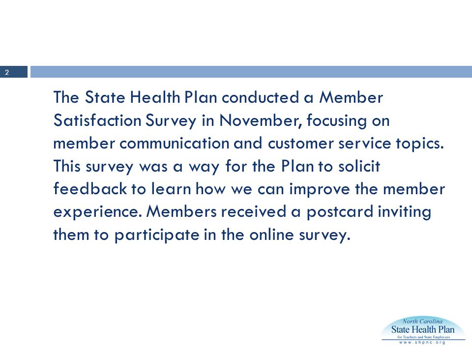 The State Health Plan conducted a Member Satisfaction Survey in November, focusing on member communication and customer service topics.