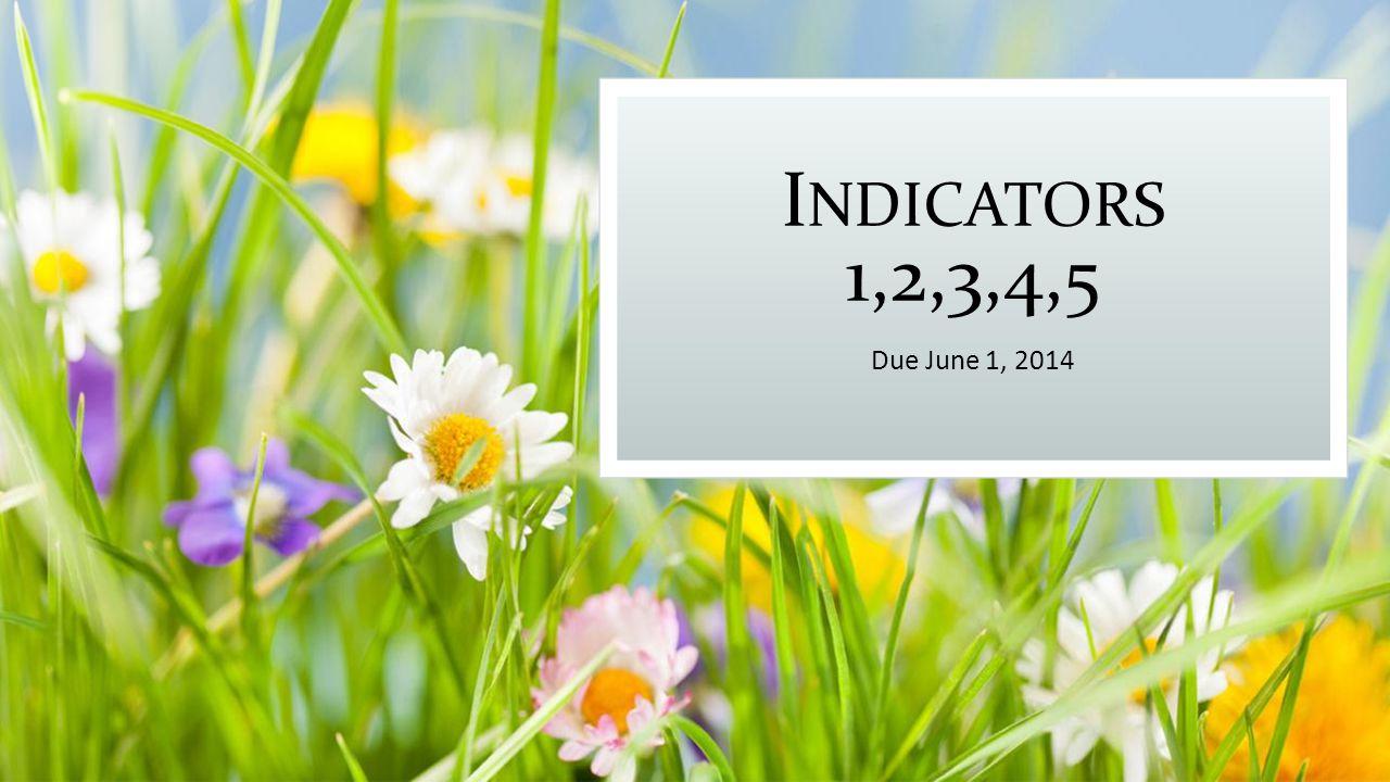 I NDICATORS 1,2,3,4,5 Due June 1, 2014