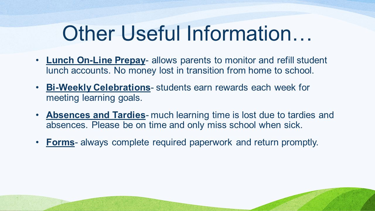 Other Useful Information… Lunch On-Line Prepay- allows parents to monitor and refill student lunch accounts.